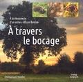 Emmanuel Holder - A travers le bocage - A la découverte d'un milieu naturel breton.