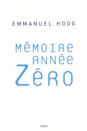 Emmanuel Hoog - Mémoire année zéro.