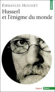 Emmanuel Housset - Husserl et l'énigme du monde.