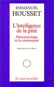 Emmanuel Housset - L'intelligence de la pitié. - Phénoménologie de la communauté.