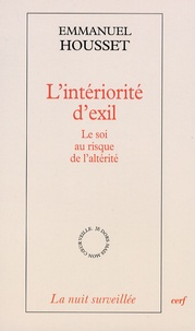 Emmanuel Housset - L'intériorité d'exil - Le soi au risque de l'altérité.