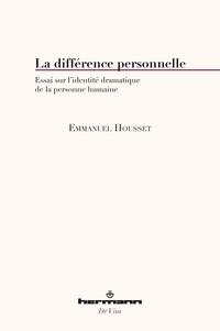Emmanuel Housset - La différence personnelle - Essai sur l'identité dramatique de la personne humaine.