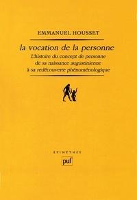 Emmanuel Housset - La vocation de la personne - L'histoire du concept de personne de sa naissance augustinienne à sa redécouverte phénoménologique.