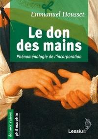 Emmanuel Housset - Le don des mains - Phénoménologie de l'incorporation.