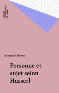 Emmanuel Housset - Personne et sujet selon Husserl.