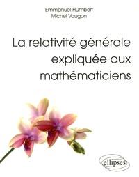 La relativité générale expliquée aux mathématiciens - Emmanuel Humbert |