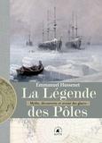 Emmanuel Hussenet - La légende des pôles - Mythe, exploration et avenir des glaces.