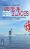 Emmanuel Hussenet - Robinson des glaces - Une aventure au bout du monde pour sauver la planète.