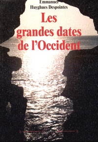 Emmanuel Huyghues Despointes - Les grandes dates de l'Occident.