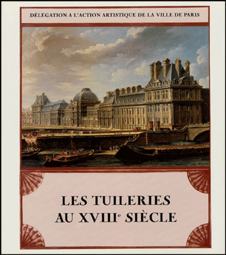Emmanuel Jacquin - Les Tuileries au XVIIIe siècle.