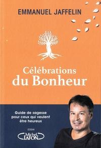 Emmanuel Jaffelin - Célébrations du bonheur - Guide de sagesse pour ceux qui veulent être heureux.
