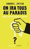 Emmanuel Jaffelin - On ira tous au paradis - Croire en Dieu rend-il crétin ?.