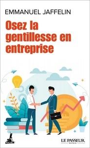 Emmanuel Jaffelin - Osez la gentillesse en entreprise.