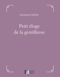 Emmanuel Jaffelin - Petit éloge de la gentillesse.