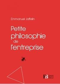 Emmanuel Jaffelin - Petite philosophie de l'entreprise.