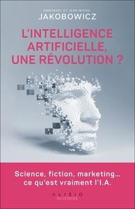 Emmanuel Jakobowicz et Jean-Michel Jakobowicz - L'intelligence artificielle, une révolution ? - Science, fiction, marketing… ce qu'est vraiment l'I.A..