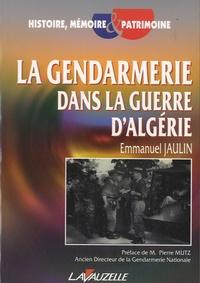 Emmanuel Jaulin - La gendarmerie dans la guerre d'Algérie - Dépendance et autonomie au sein des forces armées.