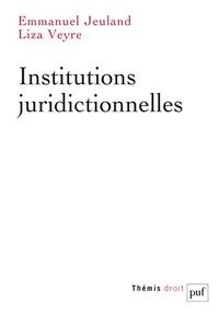 Emmanuel Jeuland et Liza Veyre - Institutions juridictionnelles.