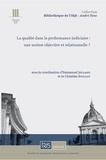 Emmanuel Jeuland et Christine Boillot - La qualité dans la performance judiciaire - Une notion objective et relationnelle ?.