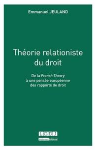 Emmanuel Jeuland - Théorie relationiste du droit - De la French Theory à une pensée européenne des rapports de droit.