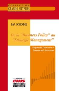 """Emmanuel Josserand et Stéphanie Dameron - Dan Schendel - De la """"""""Business Policy"""""""" au """"""""Strategic Management""""""""."""