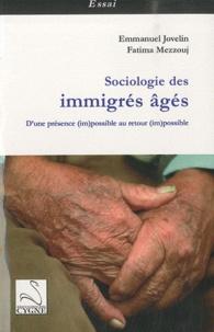 Emmanuel Jovelin et Fatima Mezzouj - Sociologie des immigrés âgés - D'une présence (im)possible au retour (im)possible.