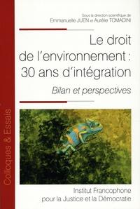 Emmanuel Juen et Aurélie Tomadini - Le droit de l'environnement : 30 ans d'intégration - Bilan et perspectives.