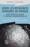 Emmanuel Kamdem et Bassirou Tidjani - Gérer les ressources humaines en Afrique - Entre processus sociaux et pratiques organisationnelles.
