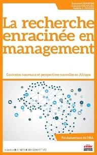 Emmanuel Kamdem et Françoise Chevalier - La recherche enracinée en management - Contextes nouveaux et perspectives nouvelles en Afrique.