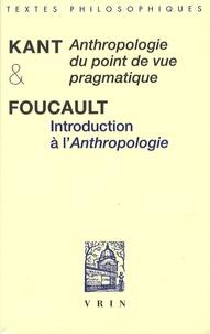 Emmanuel Kant et Michel Foucault - Anthropologie d'un point de vue pragmatique précédé de Introduction à l'Anthropologie.
