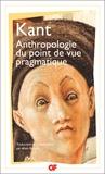 Emmanuel Kant et Alain Renaut - Anthropologie du point de vue pragmatique.