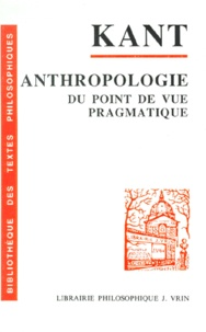 Emmanuel Kant - Anthropologie du point de vue pragmatique.