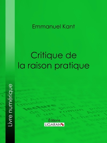 Critique de la raison pratique - Emmanuel Kant, Ligaran - Format ePub - 9782335033182 - 5,99 €