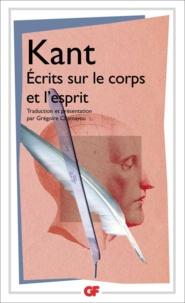 Emmanuel Kant - Ecrits sur le corps et l'esprit.