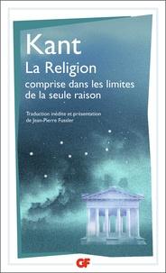 Emmanuel Kant - La religion dans les limites de la seule raison.