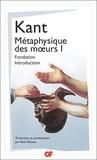 Emmanuel Kant - Métaphysique des moeurs - Tome 1, Fondation de la métaphysique des moeurs ; Introduction à la métaphysique des moeurs.