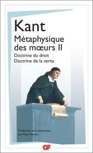 Emmanuel Kant - Métaphysique des moeurs - Tome 2, Doctrine du droit ; Doctrine de la vertu.