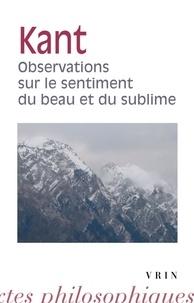 Emmanuel Kant - Observations sur le sentiment du beau et du sublime.