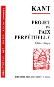 PROJET DE PAIX PERPETUELLE.- Esquisse philosophique 1795, édition bilingue français et allemand - Emmanuel Kant |