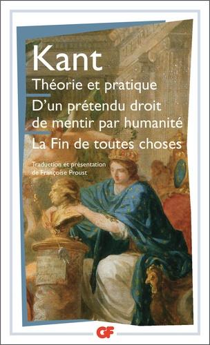 Emmanuel Kant - Théorie et pratique.D'un prétendu droit de mentir par humanité.La fin de toutes choses - Et autres textes.
