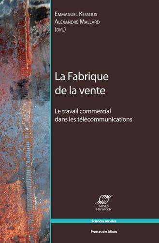 Emmanuel Kessous et Alexandre Mallard - La Fabrique de la vente - Le travail commercial dans les télécommunications.