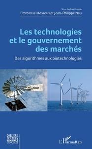 Emmanuel Kessous et Jean-Philippe Nau - Les technologies et le gouvernement des marchés - Des algorithmes aux biotechnologies.