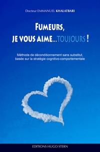 Emmanuel Khalatbari - Fumeurs, je vous aime... toujours ! - Méthode de déconditionnement sans substitut, basée sur la stratégie cognitivo-comportementale.