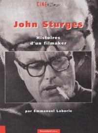 Emmanuel Laborie - John Sturges - Histoires d'un filmaker.