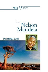 Emmanuel Lafont - Prier 15 jours avec Nelson Mandela.