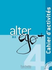Emmanuel Lainé et Dominique Richard - Alter ego + 4 B2 - Cahier d'activités. 1 CD audio
