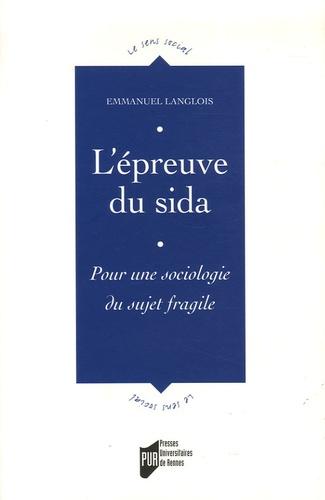 Emmanuel Langlois - L'épreuve du sida - Pour une sociologie du sujet fragile.