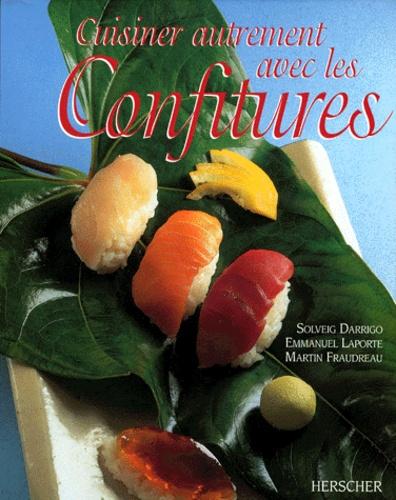 Emmanuel Laporte et Martin Fraudreau - Cuisiner autrement avec les confitures.