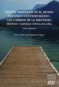 Emmanuel Larraz et Guy Abel - Exilios/desexilios en el mundo hispanico contemporaneo : los caminos de la identidad - Escrituras y expresiones artisticas del exilio.