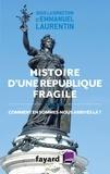 Emmanuel Laurentin - Histoire d'une République fragile - 1905-2015. Comment en sommes-nous arrivés là ?.